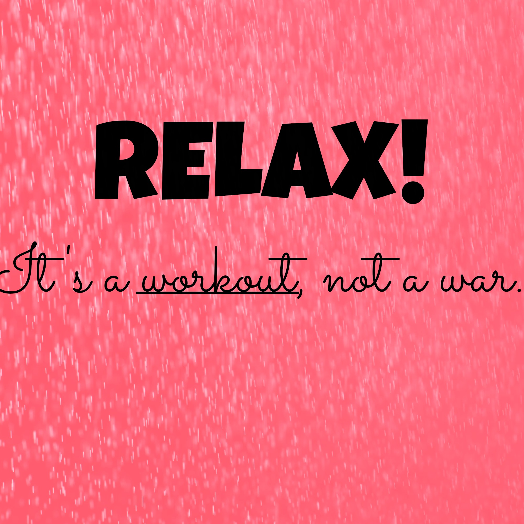 And Don T Take Your Workouts So Seriously Relax It S A Workout Not War