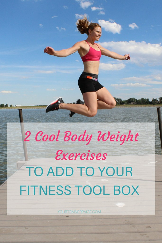 Two Cool Body Weight Exercises to Add to Your Fitness Tool Box