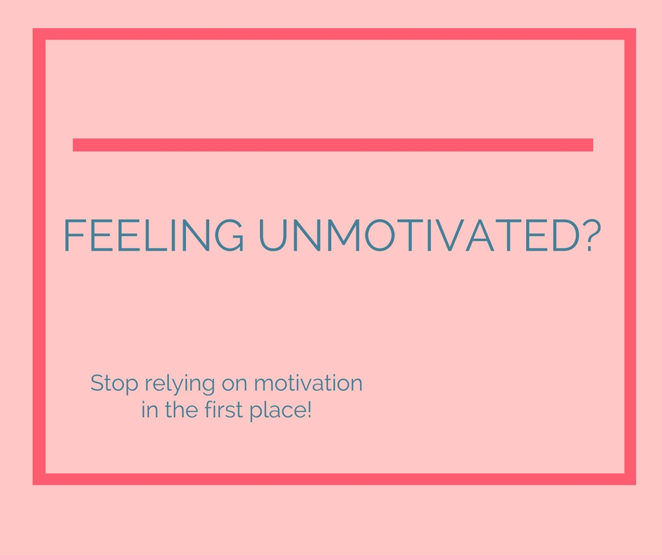 Feeling Unmotivated Lately? Stop Relying on Feeling Motivated from the start