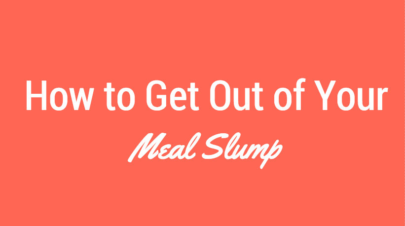 3 Ways to Get Out of Your Meal Rut and Nutrition Slump